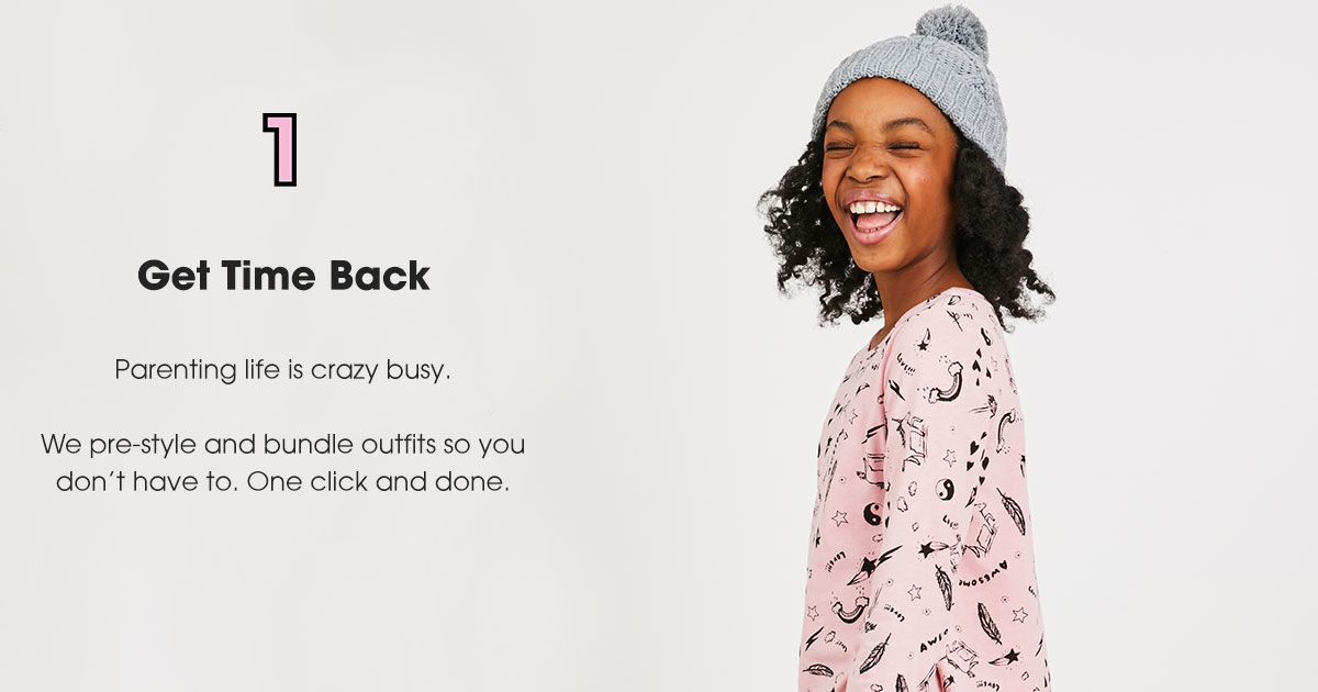 1. Get Time Back: Parenting life is crazy busy. We pre-style and bundle outfits so you don't have to. One click and done.