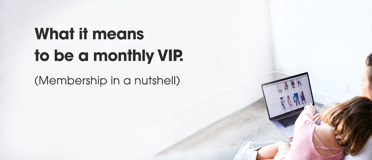What it means to be a monthy VIP. (Membership in a nutshell)