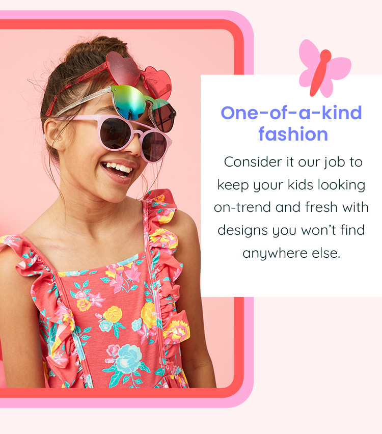 One-of-a-kind fashion - Consider it our job to keep your kids looking on-trend and fresh with designs you won't find anywhere else.