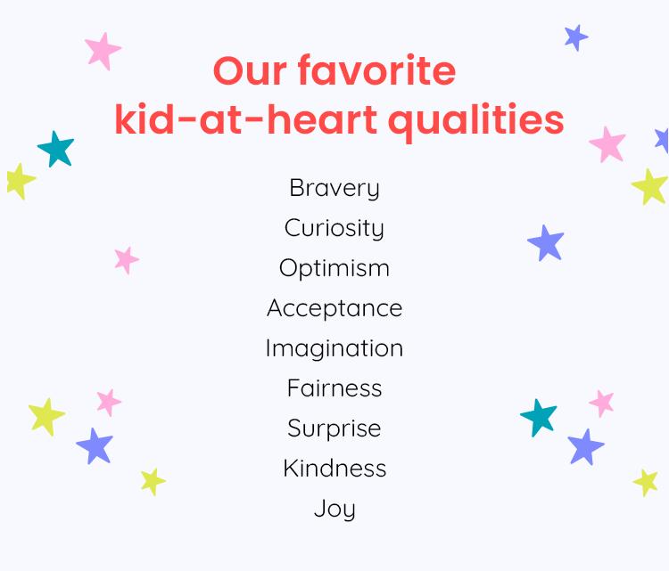 Bravery, Curiosity, Optimism, Acceptance, Imagination, Fairness, Surprise, Kindness, Joy