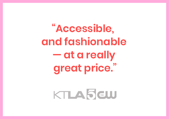 Accessible and fashionable — at a really great price.
