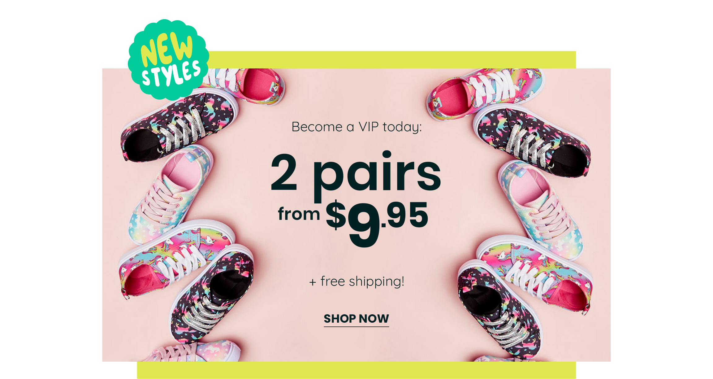 Become a VIP today: 2 pairs from $9.95 + free shipping!