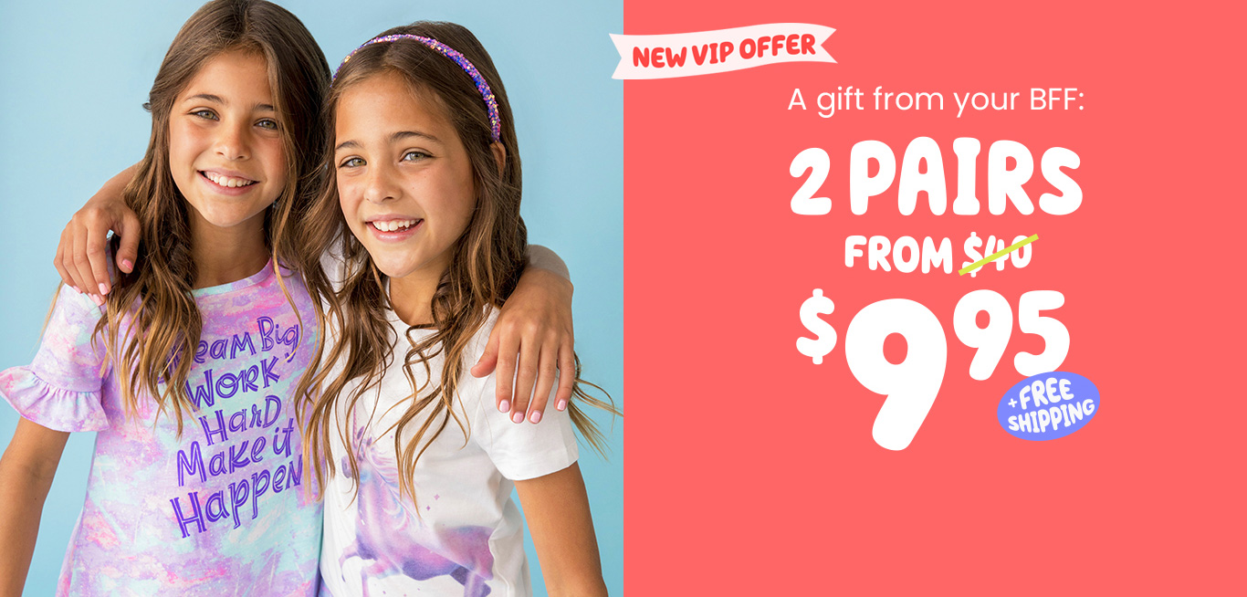 New VIP Offer - A gift from your BFF: 2 Pairs from $9.95 + free shipping