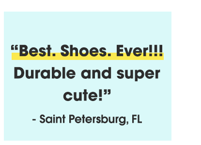Best. Shoes. Ever!!! Durabke and super cute! - Saint Petersburg, FL