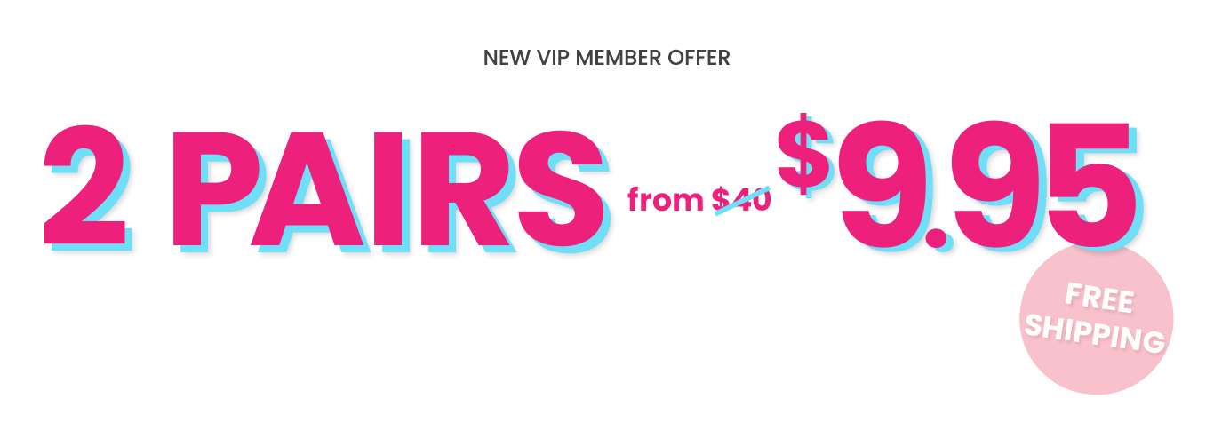New VIP Offer: 2 Pairs from $9.95 + free shipping - Get Started