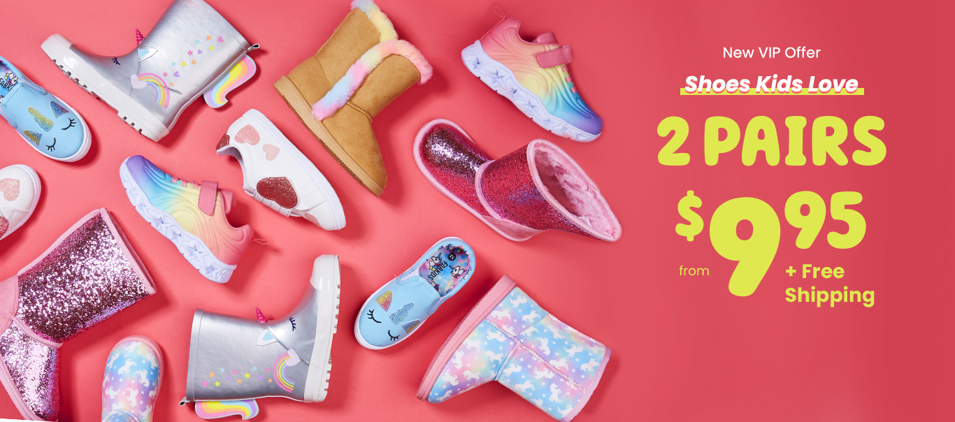 New VIP Offer - Shoes Kids Love - 2 Pairs from $9.95 + Fere Shipping