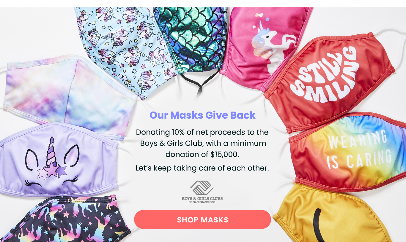 Our Masks Give Back - Donating 10% of net proceeds to the Boys & Girls Club, with a minimum donation of $15,000.